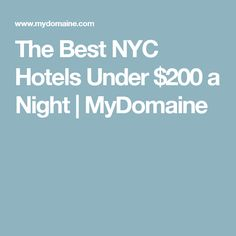 The Best NYC Hotels Under $200 a Night | MyDomaine