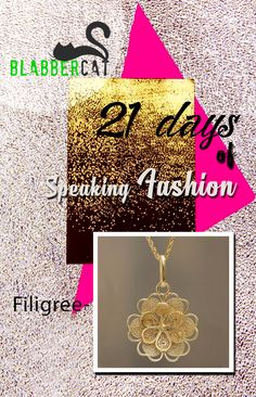 Day 20 of ‪#‎21DaysOfSpeakingFashion‬ Today's word is: Filigree - Ornamental work of fine wire, usually in silver or gold, with the addition of tiny beads.  ‪#‎fashionvocabulary‬ ‪#‎wordoftheday‬ ‪#‎knowledge‬ ‪#‎entertainment‬ ‪#‎spreadtheword‬ ‪#‎blabbercat‬