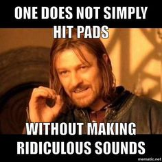 One does not simply hit pads without making ridiculous sounds. Couldn't be more true - along with making ridiculous faces