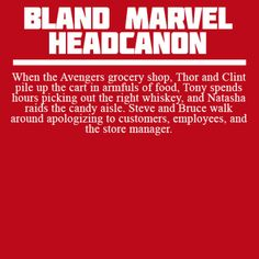 When the Avengers grocery shop, Thor and Clint pile up the cart in armfuls of food, Tony spends hours picking out the right whiskey, and Natasha raids the candy aisle. Steve and Bruce walk around apologizing to customers, employees, and the store manager.