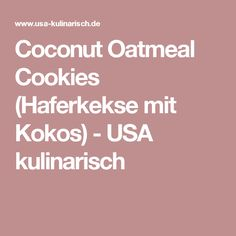 Coconut Oatmeal Cookies (Haferkekse mit Kokos) - USA kulinarisch