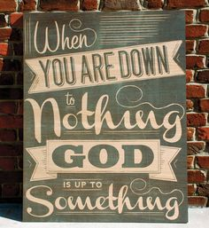Wall Art :: Wood Art :: Wall Decor :: Wooden Wall Art :: When you are down to nothing, God is up to something. Vintage wooden sign with scripture :: Have faith :: God is always up to something :: He has a plan :: rustic sign :: WordsOnWood.com