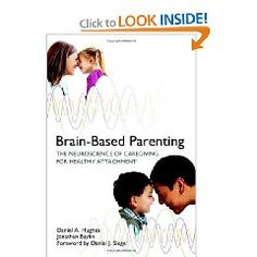 Brain-Based Parenting: The Neuroscience of Caregiving for Healthy Attachment (Norton Series on Interpersonal Neurobiology) [Hardcover]