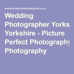 Wedding Photographer Yorkshire - Picture Perfect Photography