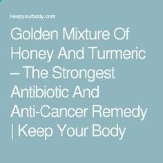Golden Mixture Of Honey And Turmeric – The Strongest Antibiotic And Anti-Cancer Remedy   Keep Your Body
