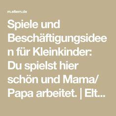 Spiele und Beschäftigungsideen für Kleinkinder: Du spielst hier schön und Mama/ Papa arbeitet. | Eltern.de