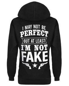 Hoodie: I May Not Be Perfect But At Least I'm Not Fake Small / Black, Hoodies - Cute n' Country, Cute n' Country  - 1