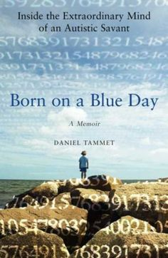 Born on a Blue Day - it's a memoir of an autistic savant/Read it!