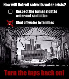 Tell Detroit to turn the taps back on: Water is a human right! » Blue Planet Project  PETITION 7/23/14