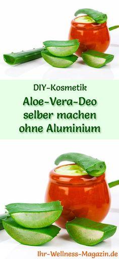 Aloe Vera Kosmetik selber machen - Rezept für selbst gemachtes Aloe Vera Deo ohne Aluminium, Konservierungsmittel und Farbstoffe ...