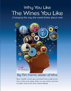 Why You Like the Wines You Like: Changing the way the world thinks about wine. (The New Wine Fundamentals) (Volume 1) by Tim Hanni MW