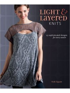 Light & Layered Knits: 23 Sophisticated Designs for Every Season   InterweaveStore.com