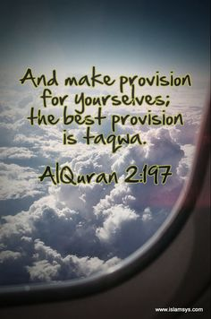 And Make provisions for Yourselves; and the best provision is Taqwa. Quran Quotes