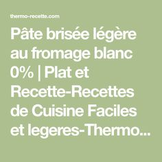 Pâte brisée légère au fromage blanc 0%   Plat et Recette-Recettes de Cuisine Faciles et legeres-Thermomix-Cookeo