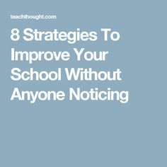 8 Strategies To Improve Your School Without Anyone Noticing