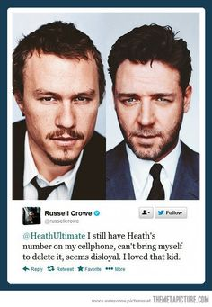 Russell Crowe on Heath Ledger…this is how I feel about my buddy Wolf ... that number is never getting deleted from my phone ... ever ...