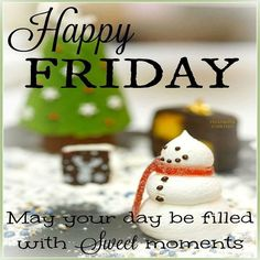 Happy Friday May You Day Be Filled With Sweet Moments friday happy friday tgif good morning friday quotes good morning quotes friday quote happy friday quotes good morning friday winter friday quotes christmas friday quotes Friday Morning Greetings, Good Morning Friday, Good Morning Funny, Good Morning Friends, Good Morning Good Night, Good Morning Quotes, Good Morning Christmas, Christmas Love, Happy Friday Quotes