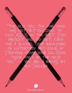 """The old you, the one who has not yet decided to kick ass, is in the past. Stay…"