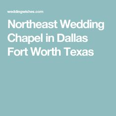 Northeast Wedding Chapel in Dallas Fort Worth Texas