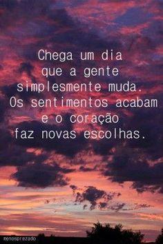 <p></p><p>Chega um dia que a gente simplesmente muda. Os sentimentos acabam e o coração faz novas escolhas.</p>