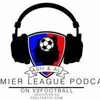 Ash & Al Premier League Podcast S3E10 by V2 Football Podcast on SoundCloud