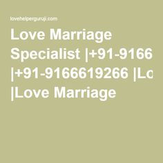 Love Marriage Specialist |+91-9166619266 |Love Marriage