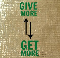 Life Tip: Give more - get more