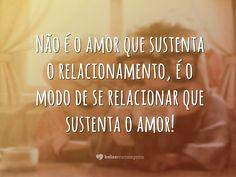 Não é o amor que sustenta o relacionamento - Belas Mensagens