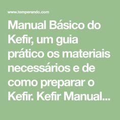 Manual Básico do Kefir, um guia prático os materiais necessários e de como preparar o Kefir. Kefir Manual Básico.