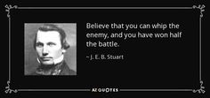 """Stuart famous and rare quotes. Stuart quotations about war. """"Believe that you can whip the enemy, and. Civil War Quotes, President Quotes, Old Dominion, Pretty Quotes, American Presidents, Quotations, Best Quotes, Knight, Believe"""