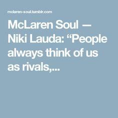 "McLaren Soul — Niki Lauda: ""People always think of us as rivals,..."