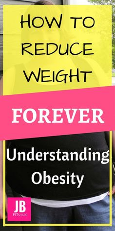 How to Reduce Weight Forever - Understanding Obesity Obesity | Lose Weight Forever | Health | Successfully Reduce Get Rid of Fat | Get Fit https://jbfitshape.wordpress.com/2017/07/03/how-to-reduce-weight-forever-understanding-obesity/