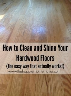 how to clean shine hardwood floors (the easy cleaning tip that actually works!
