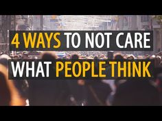 4 Ways to Stop Caring About What People Think of You - DavidWolfe.com