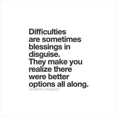 Difficulties are sometimes blessings in disguise. They make you realize there were better options all along. 💭 #quoteble