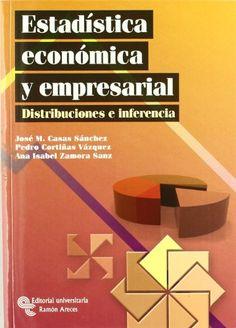 Estadística económica y empresarial : distribuciones e inferencia / José M. Casas Sánchez, Pedro Cortiñas Vázquez, Ana Isabel Zamora Sanz
