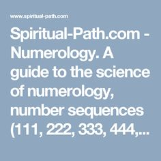 Spiritual-Path.com - Numerology. A guide to the science of numerology, number sequences (111, 222, 333, 444, 555, 666, 777, 888, 999, 000), signs from the angels and spirit guides and a free numerology reading