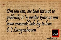 Om jou een, eie taal tot nut te gebruik, is 'n groter kuns as om sewe vreemde tale by te leer Best Quotes, Life Quotes, Afrikaanse Quotes, My Land, Wise Words, Bible Verses, Books To Read, Poems, Language