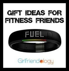 Gifts for Fitness Friends like Nike Fuelband, fitness motivation for women. Girlfriend gifts for workout friends. http://girlfriendology.com/girlfriend-gifts-gifts-for-your-fitness-friends-christmas-hanukkah-birthday-gifts/