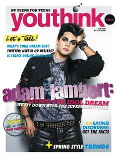 (May Canada) Adam Lambert on the cover of 'Youthink' Teen Issues, Monthly Magazine, Take That, Let It Be, Spring Fashion Trends, Adam Lambert, My Favorite Music, Dreaming Of You, High Schools