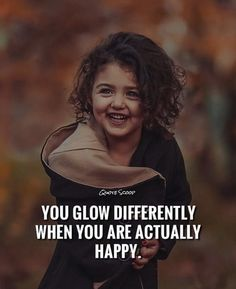 You glow differently when you are actually happy.