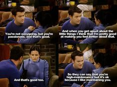 """So they can say that you're high-maintenance but it's ok because I like maintaining you."" -Chandler I love this episode! chandler is such a cutie! Friends Moments, Friends Tv Show, Friends Forever, Friends Series, Friends Cast, Friends Episodes, Friend Love Quotes, I Love My Friends, Monica Friends"