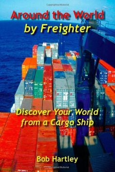 Around the World by Freighter: Rather than Around the World by Freighter, this book should be titled Live, Laugh, and Learn at Sea. You may get seasick but you won't get bored. Trafford, Getting Bored, Discover Yourself, This Book, Around The Worlds, Writing, Learning, My Love, Books