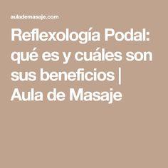 Reflexología Podal: qué es y cuáles son sus beneficios | Aula de Masaje