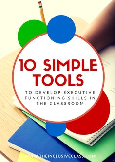 The Inclusive Class: 10 Simple Tools to Develop Executive Functioning Skills in the Classroom