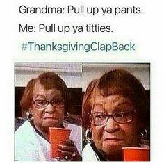 40 Thanksgivingclapback Ideas Thanksgiving Clapback Clap Back Funny Memes