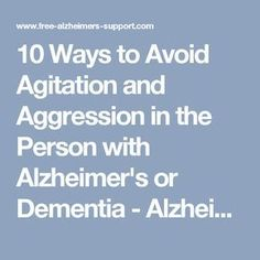 10 Ways to Avoid Agitation and Aggression in the Person with Alzheimer's or Dementia - Alzheimers Support