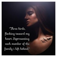 """Three birds flocking toward my heart. Representing each member of the family I left behind"""