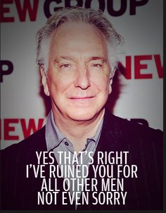 Alan Rickman - need I say more?