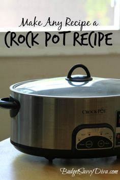 How to Make Any Recipe a Crock Pot Recipe - make sure to print out the list :)